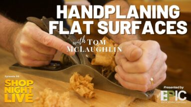 Handplaning Flat Surfaces with Tom McLaughlin