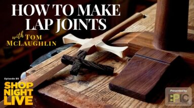 How to Make Lap Joints with Tom McLaughlin