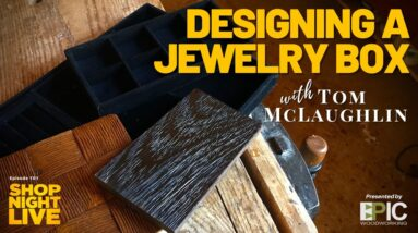 Designing a Jewelry Box with Tom McLaughlin