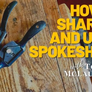 How to Sharpen and Use a Spokeshave with Tom McLaughlin